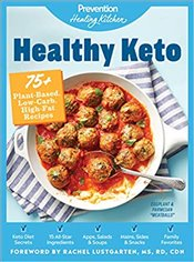 Healthy Keto : Prevention Healing Kitchen: 75+ Plant-Based, Low-Carb, High-Fat Recipes - PREVENTION