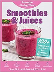 Smoothies & Juices : Prevention Healing Kitchen: 100+ Delicious Recipes For Optimal Wellness - Largeman-Roth, Frances