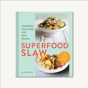Superfood Slaw : Vegetable Solutions for Busy People - Greenwood, Jill