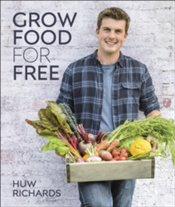 Grow Food For Free - Richards, Huw