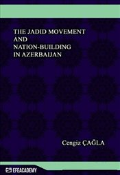 Jadid Movement and Nation Building in Azerbaijan - Çağla, Cengiz