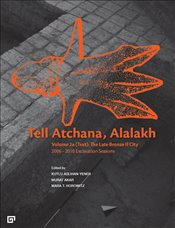 Tell Atchana, Alalakh Volume 2 : The Late Bronze II Cıty 2006 : 2010 Excavatıon Seasons : 2 Cilt - Yener, Kutlu Aslıhan