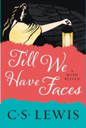 Till We Have Faces : A Myth Retold - Lewis, C. S.