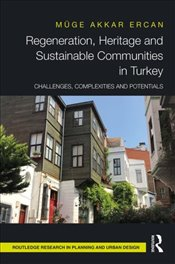 Regeneration, Heritage and Sustainable Communities in Turkey : Challenges, Complexities and Potentia