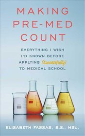 Making Pre-Med Count : Everything I Wish Id Known Before - Fassas, Elizabeth