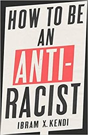 How To Be An Antiracist - Kendi, Ibram X.