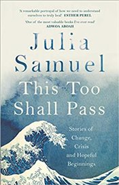 This Too Shall Pass : Stories Of Change, Crisis And Hopeful Beginnings - Samuel, Julia