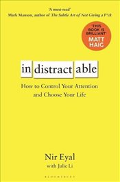 Indistractable : How to Control Your Attention and Choose Your Life - Eyal, Nir