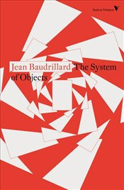System of Objects : Radical Thinkers - Baudrillard, Jean