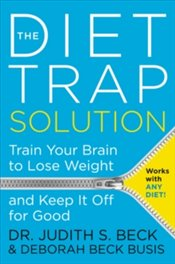 Diet Trap Solution : Train Your Brain To Lose Weight And Keep It Off For Good - Beck, Judith S.