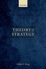 Theory Of Strategy - Gray, Colin S.