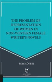 Problem of Representation of Women in Non-Western Female Writer's Novels - Gökbel, Zühal