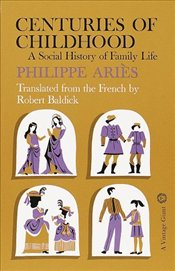 Centuries of Childhood : Social History of Family Life - Aries, Philippe
