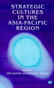 Strategic Cultures in the Asia - Pacific Region - Booth, Ken