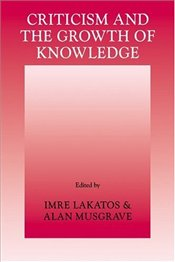 Criticism and the Growth of Knowledge  - Lakatos, Imre