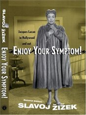 Enjoy Your Symptom : Jacques Lacan in Hollywood and out - Zizek, Slavoj