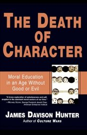 Death of Character : Education in an Age Without Good or Evil - HUNTER, JAMES DAVISON