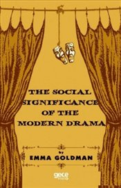 Social Significance of the Modern Drama - Goldman, Emma