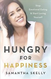 Hungry for Happiness Revised and Updated - Skelly, Samantha