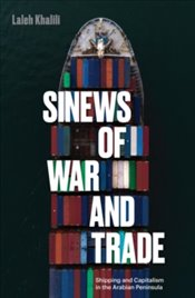 Sinews of War and Trade : Shipping and Capitalism in the Arabian Peninsula - Khalili, Laleh