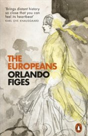 Europeans : Three Lives And The Making Of A Cosmopolitan Culture - Figes, Orlando
