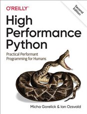High Performance Python : Practical Performant Programming for Humans - Gorelick, Micha