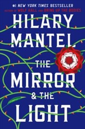 Mirror & the Light : Wolf Hall Trilogy 3 - Mantel, Hilary