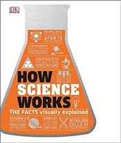 How Science Works : The Facts Visually Explained - DK