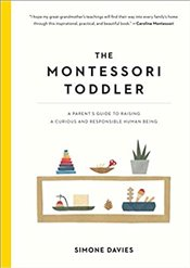 Montessori Toddler : A Parents Guide to Raising a Curious and Responsible Human Being - Davies, Simone