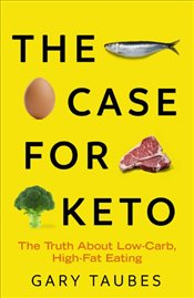 Case for Keto the the Truth About Low-Carb High-Fat Eating - Taubes, Gary