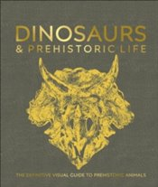Dinosaurs and Prehistoric Life : The Definitive Visual Guide To Prehistoric Animals - DK