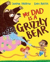 My Dad is a Grizzly Bear - Haddow, Swapna