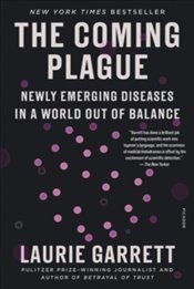 Coming Plague : Newly Emerging Diseases in a World Out of Balance - Garrett, Laurie