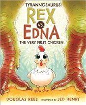 Tyrannosaurus Rex vs. Edna the Very First Chicken - Henry, Jed