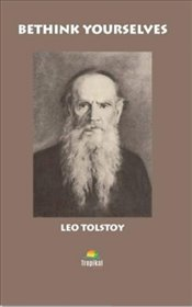 Bethink Yourselves - Tolstoy, Lev Nikolayeviç