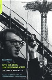 LOVE, SEX, DEATH AND THE MEANING OF LIFE : Films of Woody Allen - HIRSCH, FOSTER