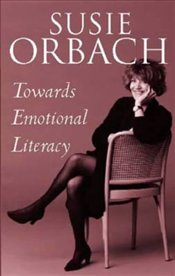TOWARDS EMOTIONAL LITERACY - Orbach, Susie
