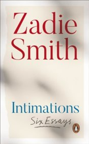 Intimations : Six Essays - Smith, Zadie