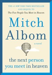 Next Person You Meet in Heaven : The Sequel to The Five People You Meet in Heaven - Albom, Mitch