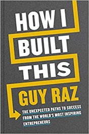 How I Built This : The Unexpected Paths To Success From The Worlds Most Inspiring Entrepreneurs - Raz, Guy