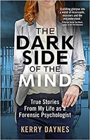Dark Side Of The Mind : True Stories From My Life As A Forensic Psychologist - Daynes, Kerry