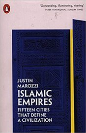 Islamic Empires : Fifteen Cities That Define A Civilization - Marozzi, Justin