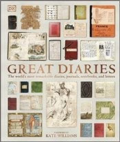 Great Diaries : The Worlds Most Remarkable Diaries, Journals, Notebooks, And Letters - DK