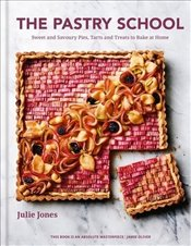 Pastry School : Sweet And Savoury Pies Tarts and Treats to Bake at Home - Jones, Julie