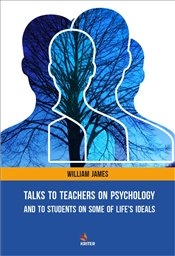Talks to Teachers on Psychology and to Students on Some of Lifes Ideals - James, William