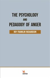 Psychology and Pedagogy of Anger - Richardson, Roy Franklin