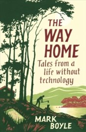 Way Home : Tales from a Life Without Technology - Boyle, Mark