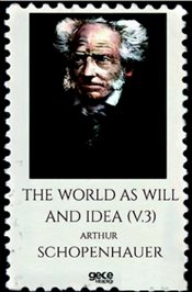 World As Will and Idea Volume 3 - Schopenhauer, Arthur