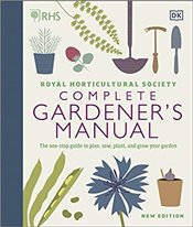 RHS Complete Gardeners Manual : One-Stop Guide to Plan, Sow, Plant, and Grow Your Garden - Akeroyd, Simon