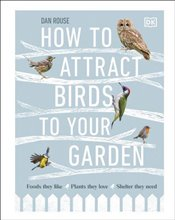 How to Attract Birds to Your Garden - Rouse, Dan